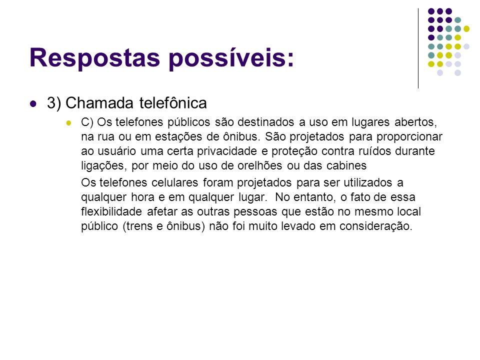 Respostas possíveis: 3) Chamada telefônica C) Os telefones públicos são destinados a uso em lugares abertos, na rua ou em estações de ônibus. São proj