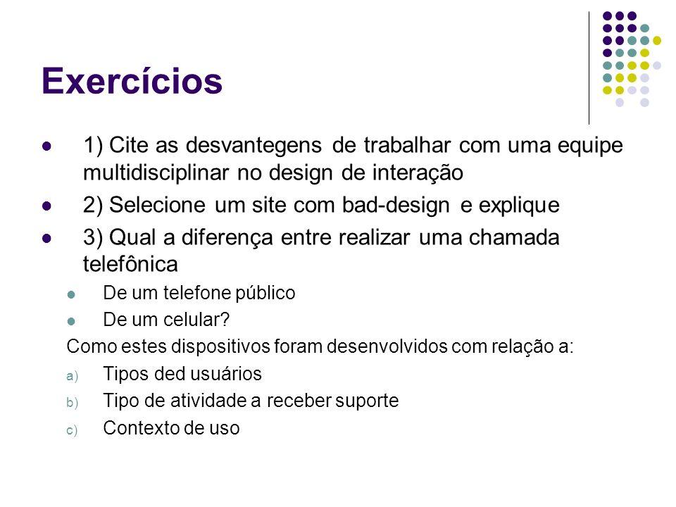 Exercícios 1) Cite as desvantegens de trabalhar com uma equipe multidisciplinar no design de interação 2) Selecione um site com bad-design e explique