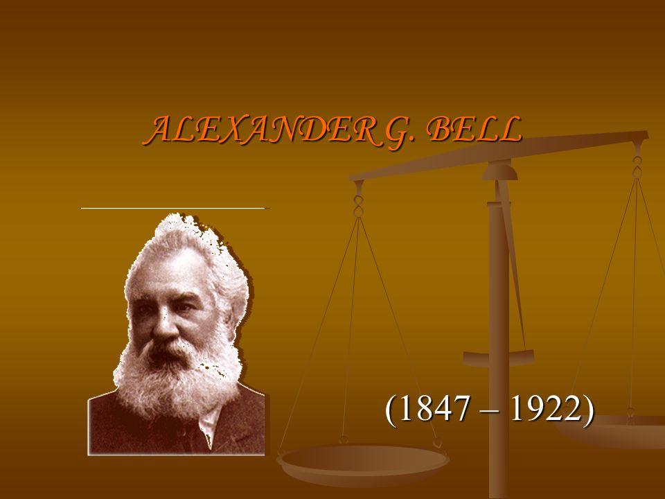 ALEXANDER G. BELL (1847 – 1922)