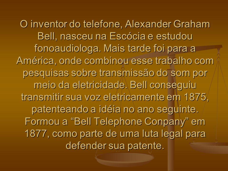 O inventor do telefone, Alexander Graham Bell, nasceu na Escócia e estudou fonoaudiologa. Mais tarde foi para a América, onde combinou esse trabalho c