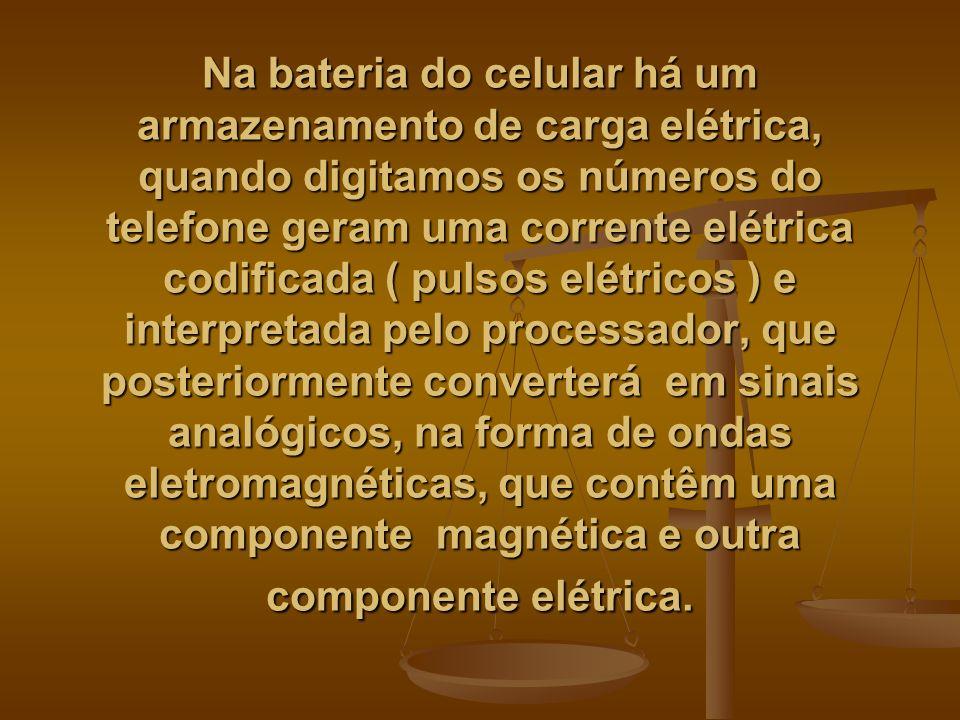 Na bateria do celular há um armazenamento de carga elétrica, quando digitamos os números do telefone geram uma corrente elétrica codificada ( pulsos e