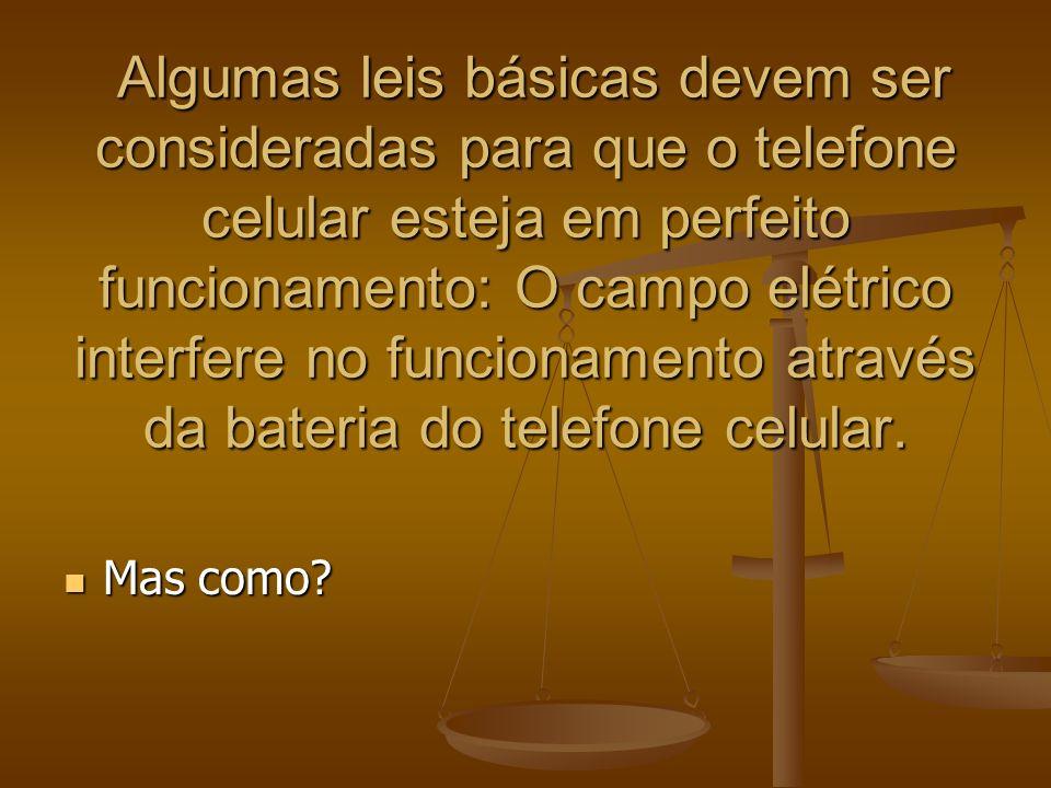 Algumas leis básicas devem ser consideradas para que o telefone celular esteja em perfeito funcionamento: O campo elétrico interfere no funcionamento