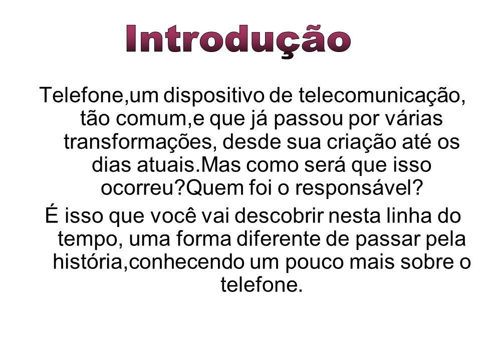 Telefone,um dispositivo de telecomunicação, tão comum,e que já passou por várias transformações, desde sua criação até os dias atuais.Mas como será que isso ocorreu?Quem foi o responsável.