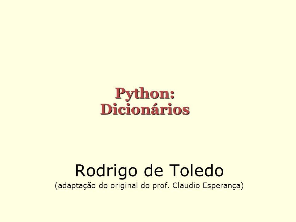 Rodrigo de Toledo (adaptação do original do prof. Claudio Esperança) Python: Dicionários