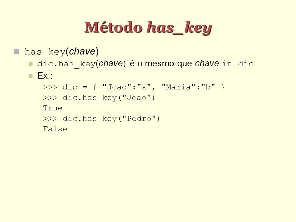 Método has_key has_key(chave) dic.has_key(chave) é o mesmo que chave in dic Ex.: >>> dic = {