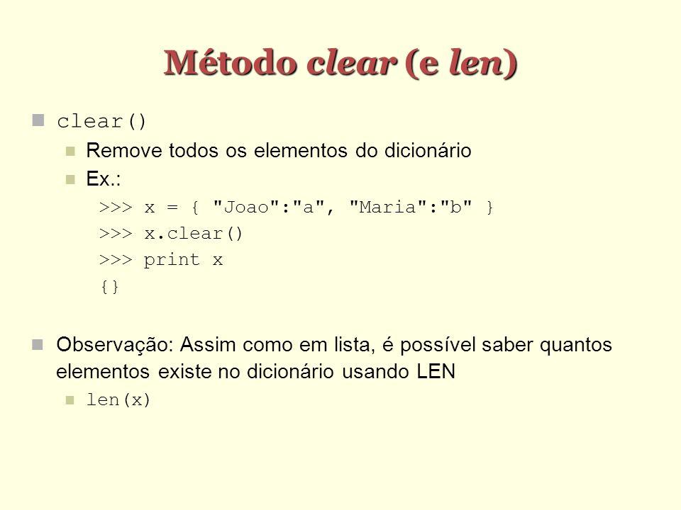 Método clear (e len) clear() Remove todos os elementos do dicionário Ex.: >>> x = {