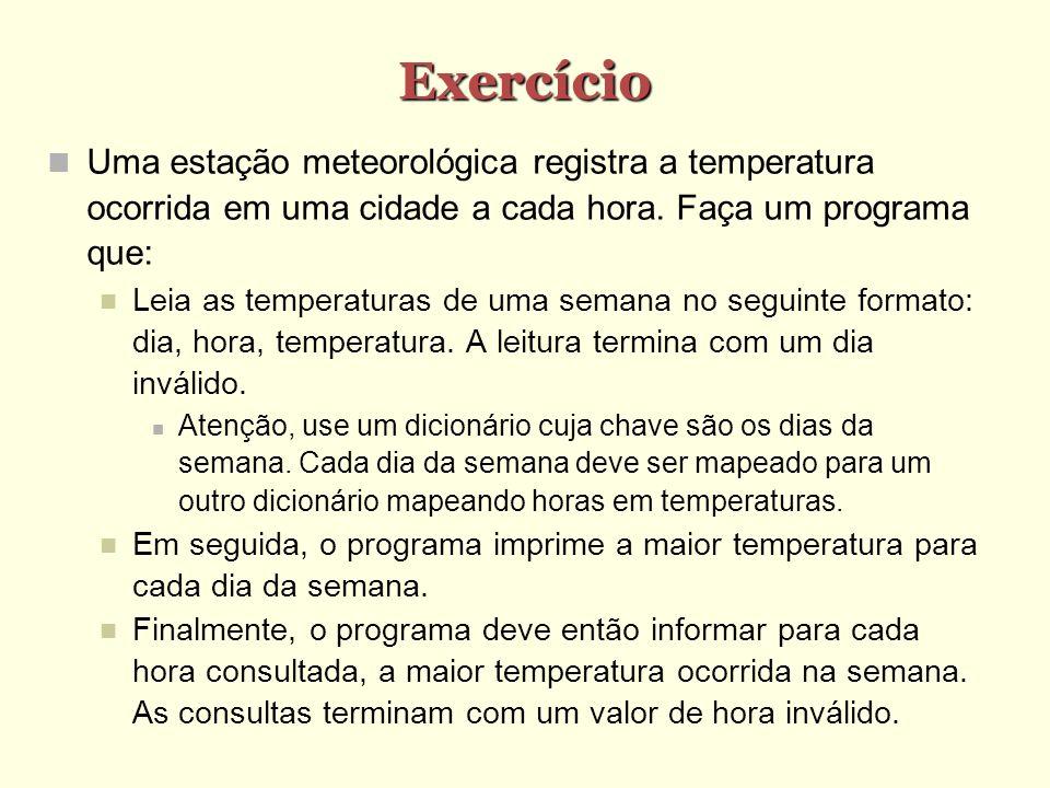 Exercício Uma estação meteorológica registra a temperatura ocorrida em uma cidade a cada hora. Faça um programa que: Leia as temperaturas de uma seman