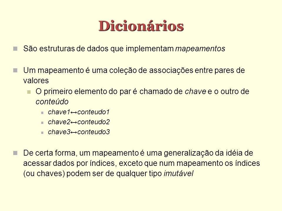 Dicionários São estruturas de dados que implementam mapeamentos Um mapeamento é uma coleção de associações entre pares de valores O primeiro elemento