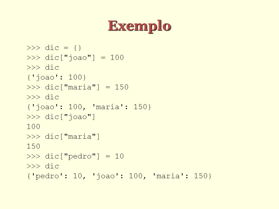 Exemplo >>> dic = {} >>> dic[