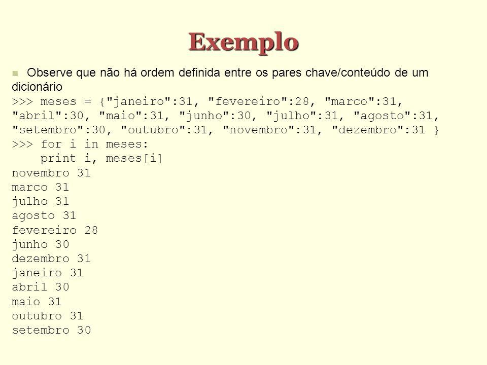 Dicionários não têm ordem As chaves dos dicionários não são armazenadas em qualquer ordem específica Na verdade, dicionários são implementados por tabelas de espalhamento (Hash Tables) A falta de ordem é proposital Diferentemente de listas, atribuir a um elemento de um dicionário não requer que a posição exista previamente X = [] X [10] = 5 # ERRO!...