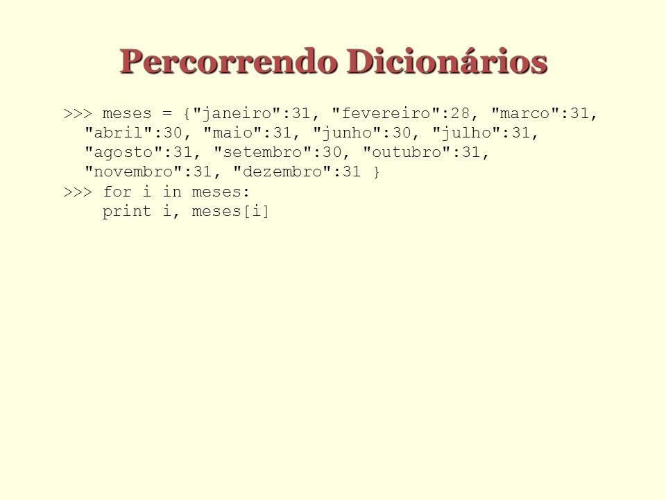 Métodos keys e values keys() retorna uma lista com todas as chaves do dicionário values() retorna uma lista com todos os valores do dicionário Ex.: dic = { pedro : 10, joao : 100, maria : 150} >>> dic.keys() [ joao , maria , pedro ] >>> dic.values() [100, 150, 10]