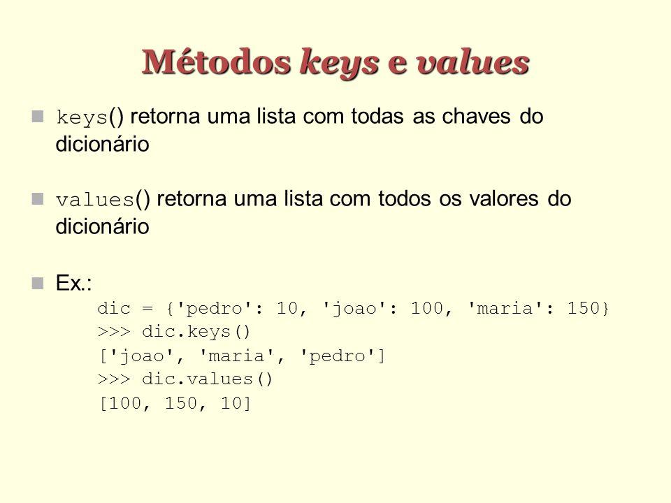 Métodos keys e values keys() retorna uma lista com todas as chaves do dicionário values() retorna uma lista com todos os valores do dicionário Ex.: di