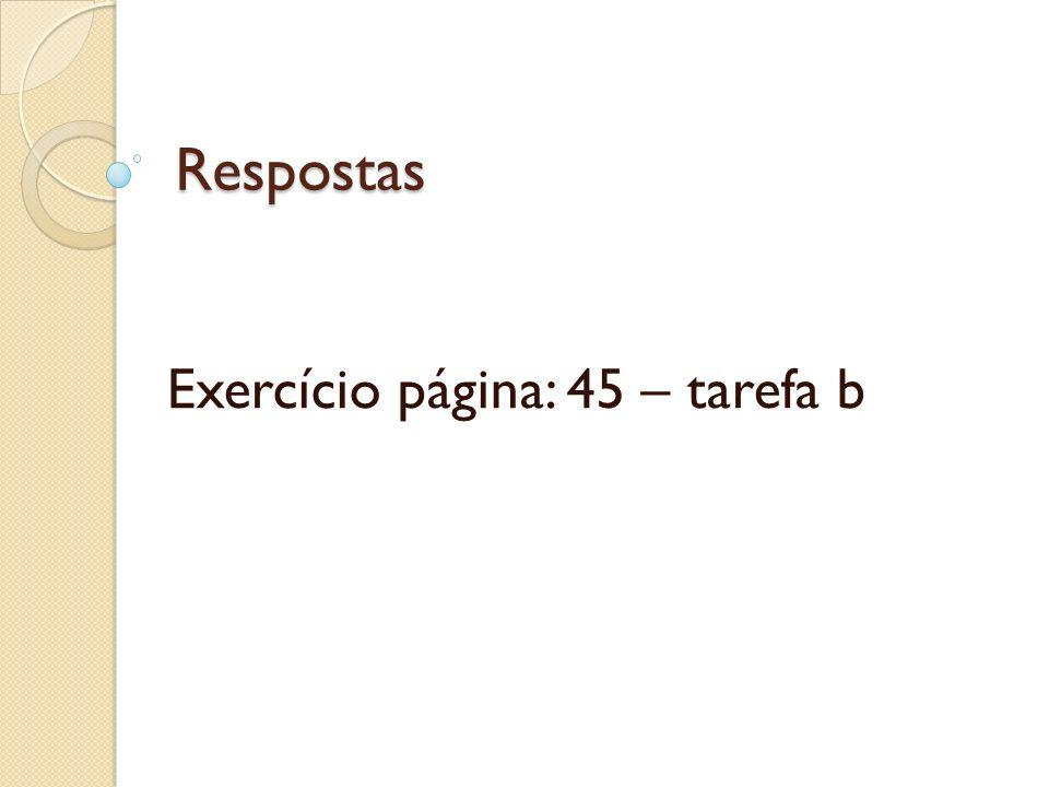 Respostas Exercício página: 45 – tarefa b