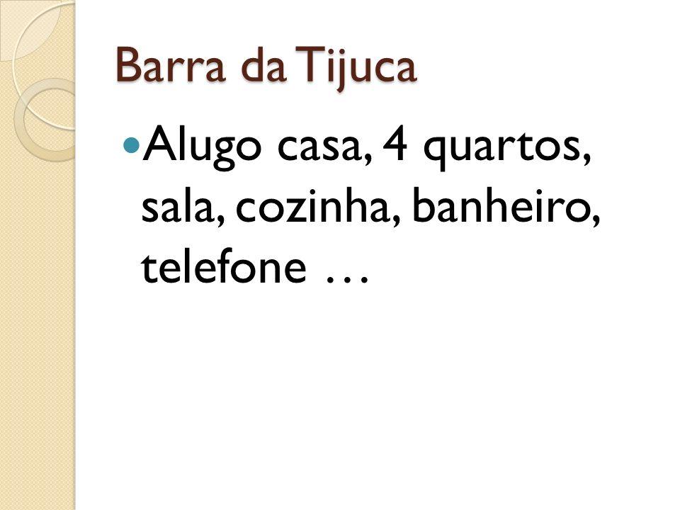 Barra da Tijuca Alugo casa, 4 quartos, sala, cozinha, banheiro, telefone …