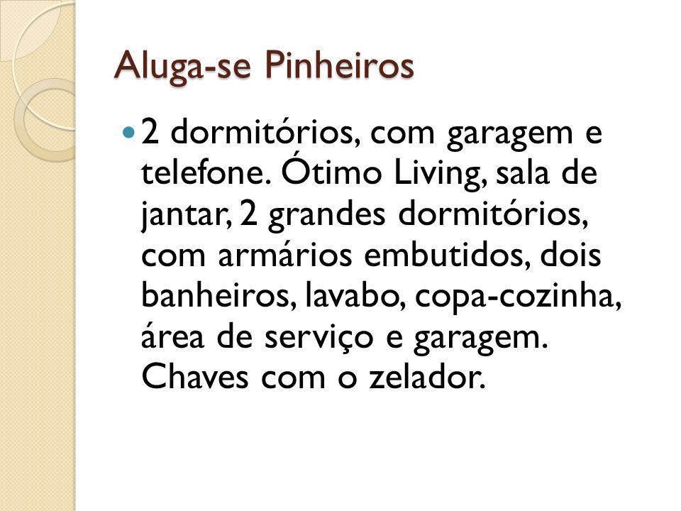 Aluga-se Pinheiros 2 dormitórios, com garagem e telefone.