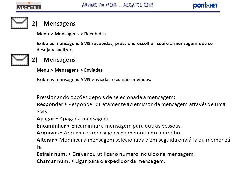 2)Mensagens Menu > Mensagens > Recebidas Exibe as mensagens SMS recebidas, pressione escolher sobre a mensagem que se deseja visualizar. 2)Mensagens M
