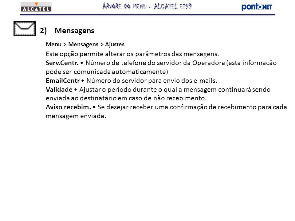 2)Mensagens Menu > Mensagens > Ajustes Esta opção permite alterar os parâmetros das mensagens. Serv.Centr. Número de telefone do servidor da Operadora