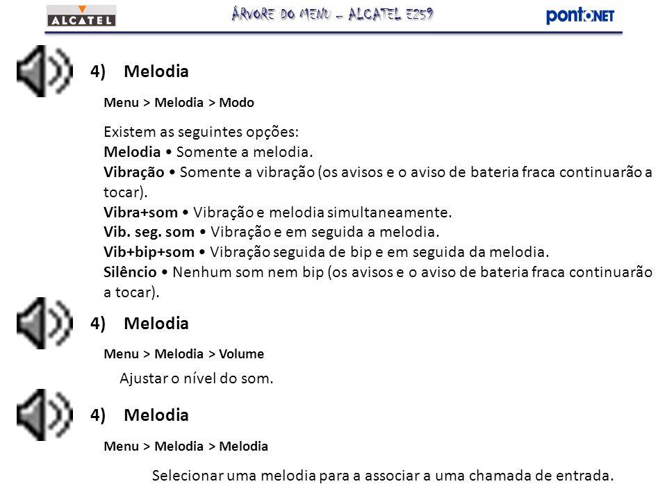 4)Melodia Menu > Melodia > Modo Existem as seguintes opções: Melodia Somente a melodia. Vibração Somente a vibração (os avisos e o aviso de bateria fr
