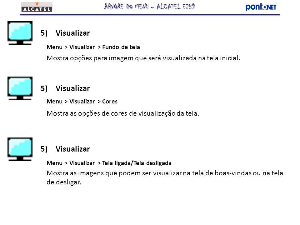 5)Visualizar Menu > Visualizar > Fundo de tela Mostra opções para imagem que será visualizada na tela inicial. 5)Visualizar Menu > Visualizar > Cores