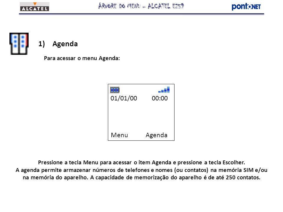 Menu Agenda 01/01/00 00:00 1)Agenda Para acessar o menu Agenda: Pressione a tecla Menu para acessar o item Agenda e pressione a tecla Escolher. A agen