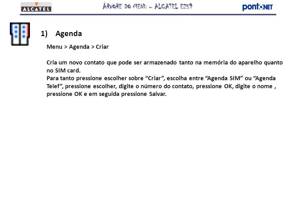 1)Agenda Menu > Agenda > Apagar Apaga os contatos da Agenda.