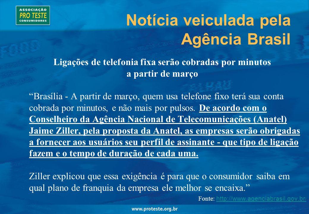 Notícia veiculada pela Agência Brasil Ligações de telefonia fixa serão cobradas por minutos a partir de março Brasília - A partir de março, quem usa telefone fixo terá sua conta cobrada por minutos, e não mais por pulsos.