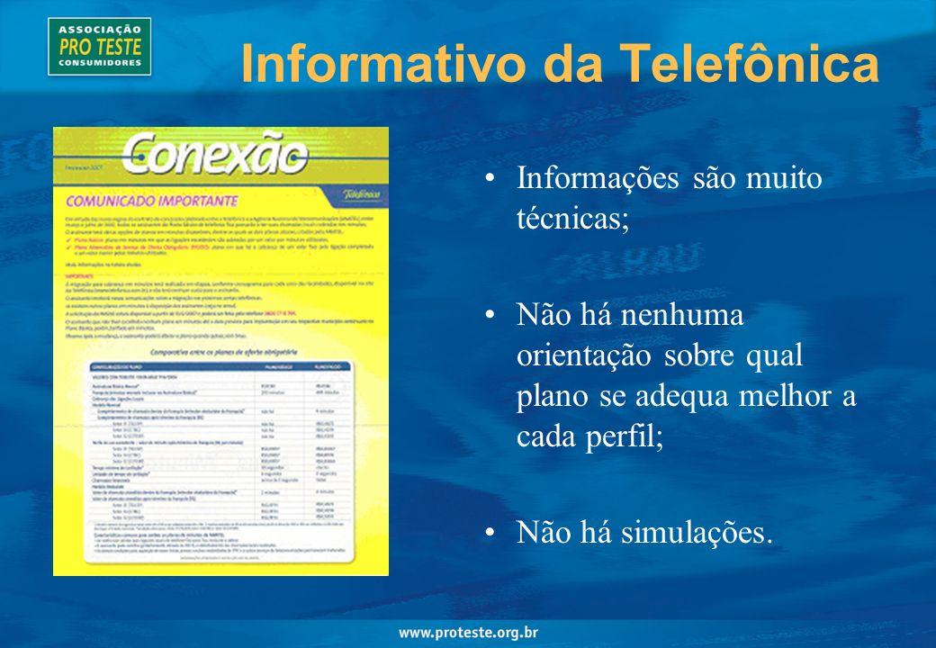 Informativo da Telefônica Informações são muito técnicas; Não há nenhuma orientação sobre qual plano se adequa melhor a cada perfil; Não há simulações.