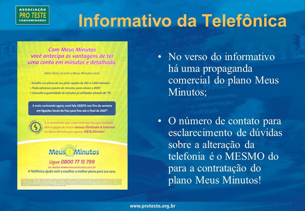 Informativo da Telefônica No verso do informativo há uma propaganda comercial do plano Meus Minutos; O número de contato para esclarecimento de dúvidas sobre a alteração da telefonia é o MESMO do para a contratação do plano Meus Minutos!