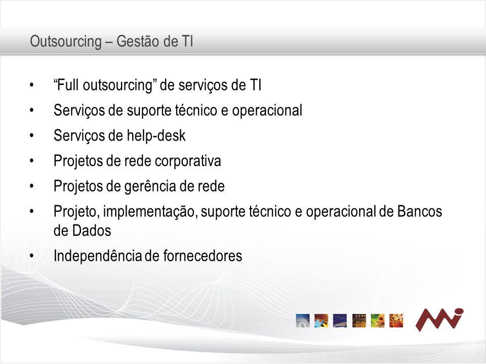 Outsourcing – Gestão de TI Full outsourcing de serviços de TI Serviços de suporte técnico e operacional Serviços de help-desk Projetos de rede corpora
