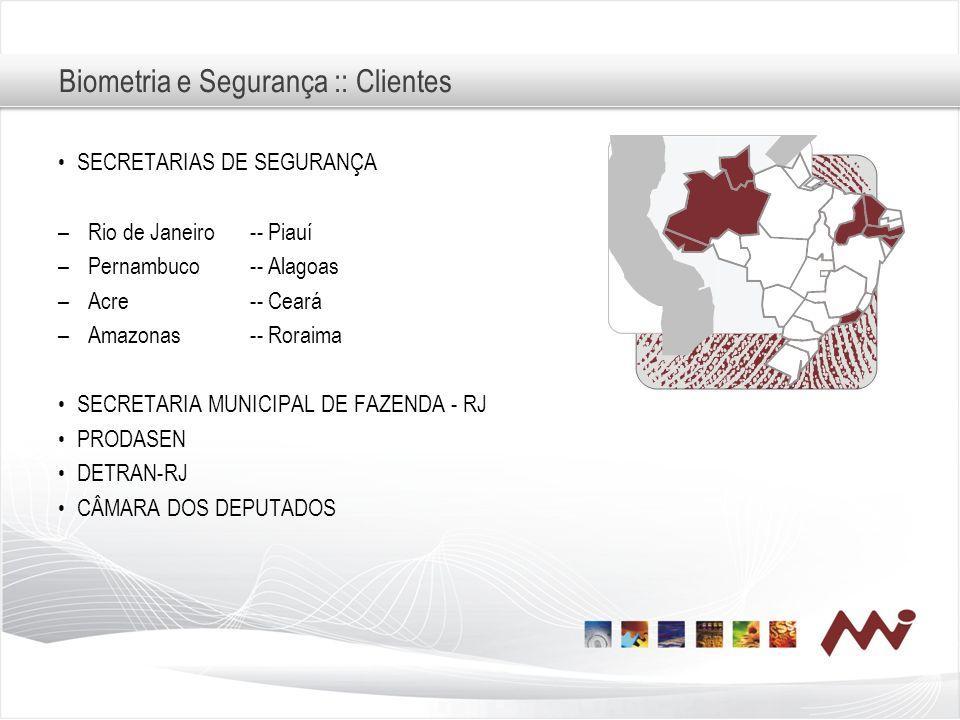 Biometria e Segurança :: Clientes SECRETARIAS DE SEGURANÇA –Rio de Janeiro-- Piauí –Pernambuco-- Alagoas –Acre-- Ceará –Amazonas-- Roraima SECRETARIA
