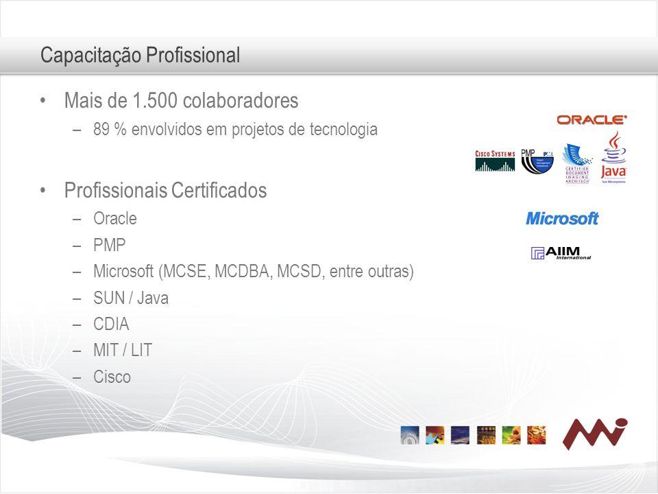 Mais de 1.500 colaboradores –89 % envolvidos em projetos de tecnologia Profissionais Certificados –Oracle –PMP –Microsoft (MCSE, MCDBA, MCSD, entre ou