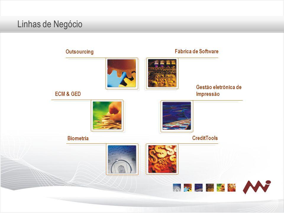 Linhas de Negócio Outsourcing Biometria ECM & GED Gestão eletrônica de Impressão Fábrica de Software CreditTools
