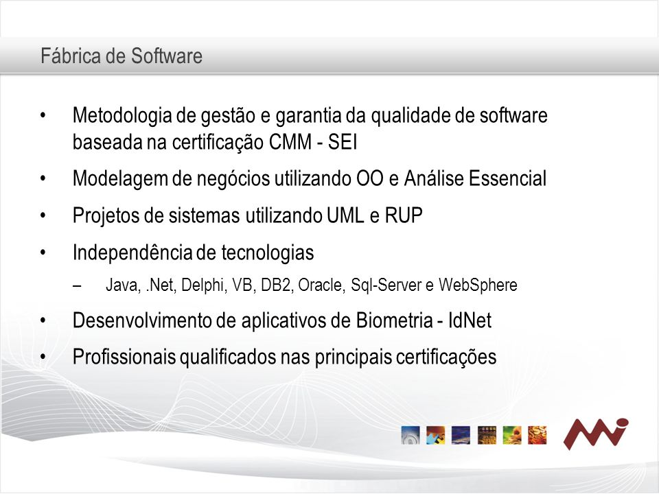 Fábrica de Software Metodologia de gestão e garantia da qualidade de software baseada na certificação CMM - SEI Modelagem de negócios utilizando OO e