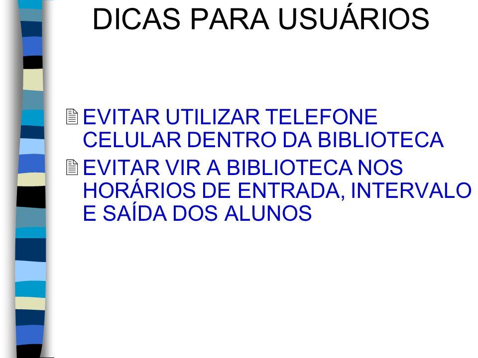 DICAS PARA USUÁRIOS 2EVITAR UTILIZAR TELEFONE CELULAR DENTRO DA BIBLIOTECA 2EVITAR VIR A BIBLIOTECA NOS HORÁRIOS DE ENTRADA, INTERVALO E SAÍDA DOS ALU