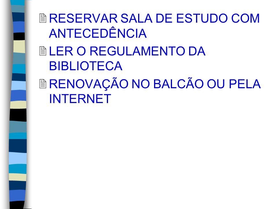 2RESERVAR SALA DE ESTUDO COM ANTECEDÊNCIA 2LER O REGULAMENTO DA BIBLIOTECA 2RENOVAÇÃO NO BALCÃO OU PELA INTERNET