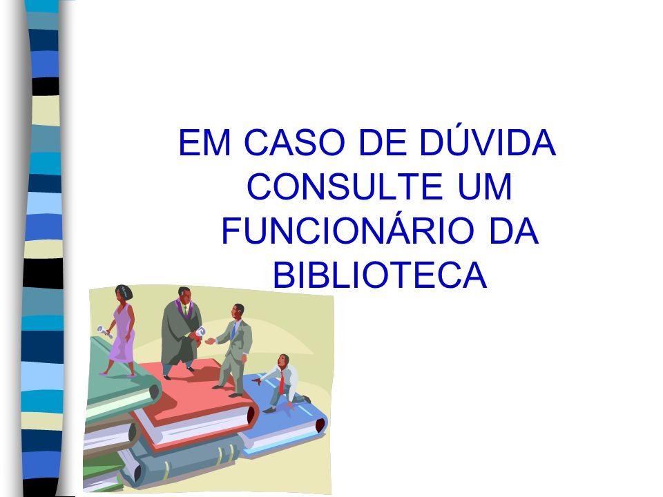 EM CASO DE DÚVIDA CONSULTE UM FUNCIONÁRIO DA BIBLIOTECA