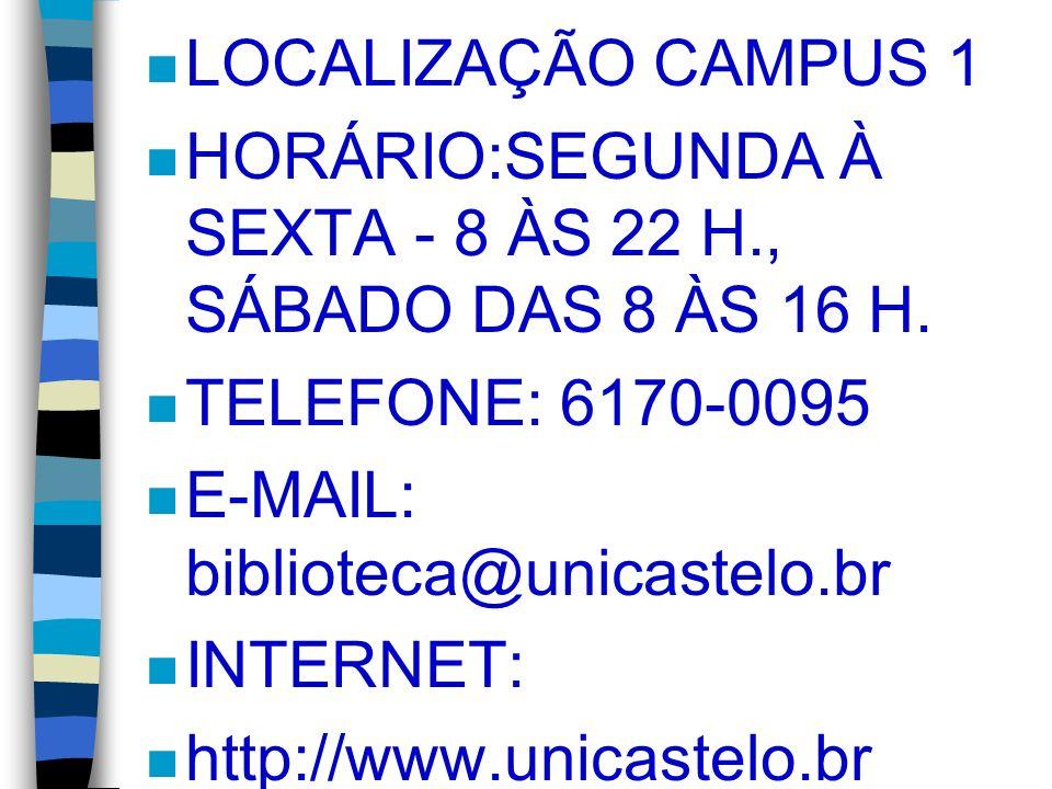 n LOCALIZAÇÃO CAMPUS 1 n HORÁRIO:SEGUNDA À SEXTA - 8 ÀS 22 H., SÁBADO DAS 8 ÀS 16 H. n TELEFONE: 6170-0095 n E-MAIL: biblioteca@unicastelo.br n INTERN