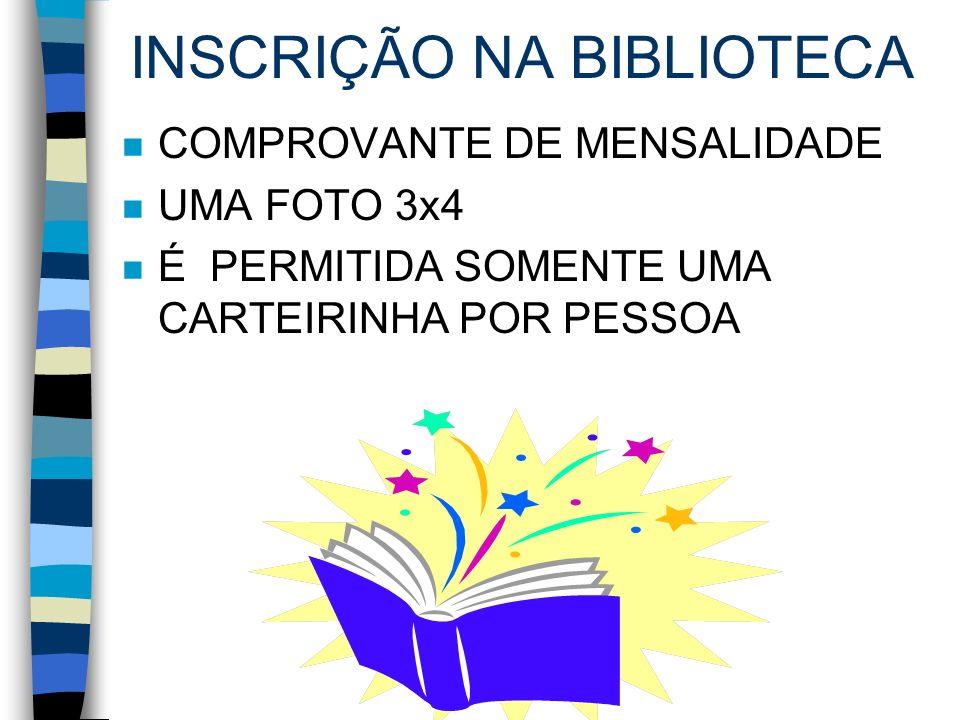 INSCRIÇÃO NA BIBLIOTECA n COMPROVANTE DE MENSALIDADE n UMA FOTO 3x4 n É PERMITIDA SOMENTE UMA CARTEIRINHA POR PESSOA