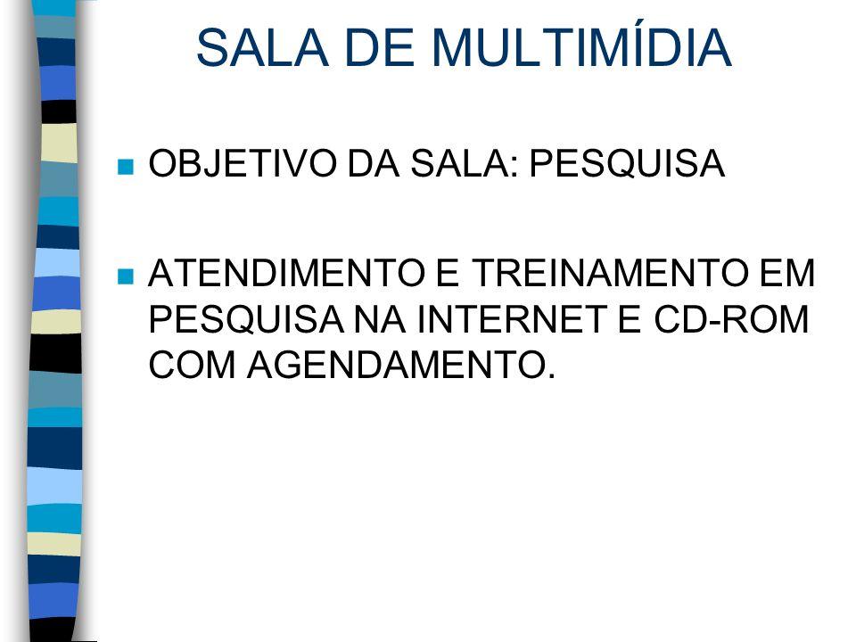 SALA DE MULTIMÍDIA n OBJETIVO DA SALA: PESQUISA n ATENDIMENTO E TREINAMENTO EM PESQUISA NA INTERNET E CD-ROM COM AGENDAMENTO.
