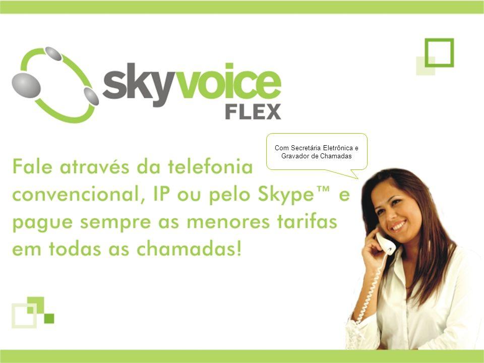 Não pára por aí.O Skyvoice Flex tem recursos diferenciados que facilitam seu dia-a-dia.