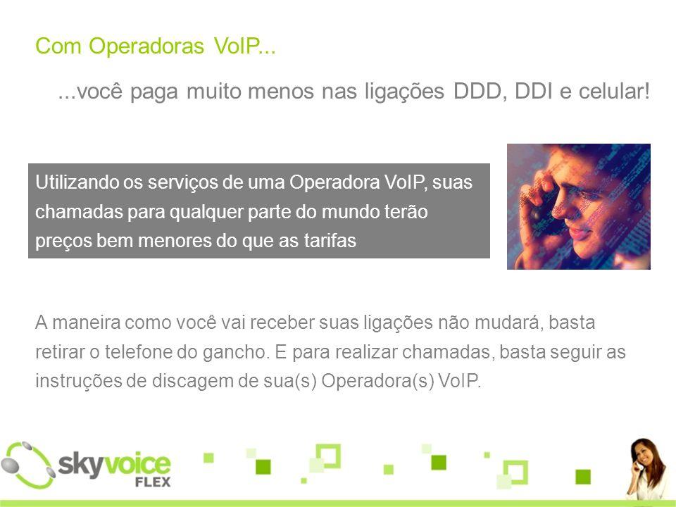 Com Operadoras VoIP......você paga muito menos nas ligações DDD, DDI e celular.