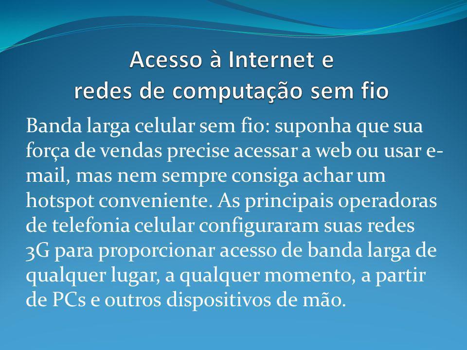 Banda larga celular sem fio: suponha que sua força de vendas precise acessar a web ou usar e- mail, mas nem sempre consiga achar um hotspot conveniente.