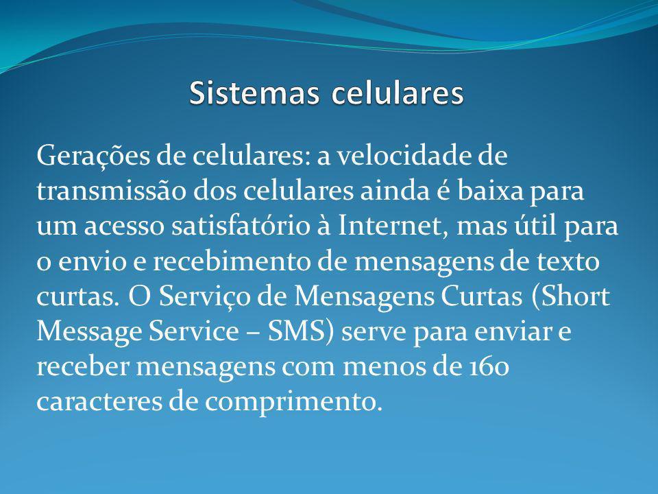 Gerações de celulares: a velocidade de transmissão dos celulares ainda é baixa para um acesso satisfatório à Internet, mas útil para o envio e recebimento de mensagens de texto curtas.