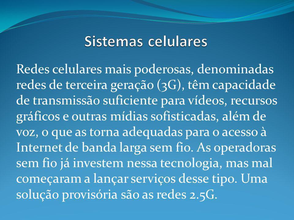 Redes celulares mais poderosas, denominadas redes de terceira geração (3G), têm capacidade de transmissão suficiente para vídeos, recursos gráficos e