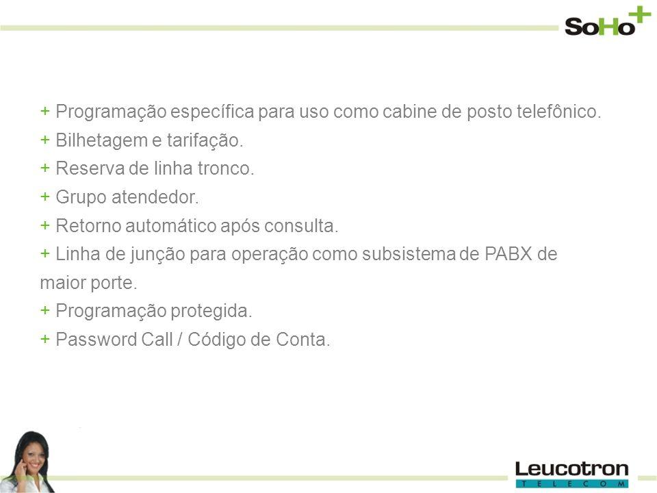 + Programação específica para uso como cabine de posto telefônico. + Bilhetagem e tarifação. + Reserva de linha tronco. + Grupo atendedor. + Retorno a