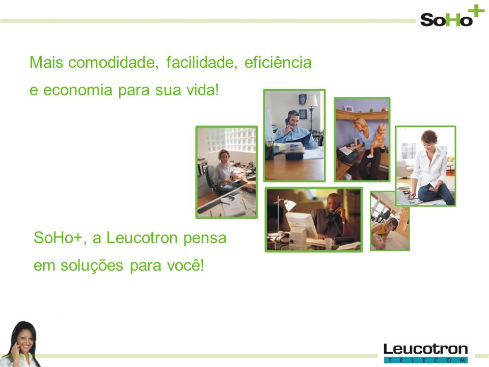 Mais comodidade, facilidade, eficiência e economia para sua vida! SoHo+, a Leucotron pensa em soluções para você!