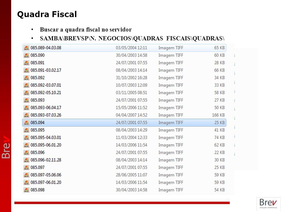 Bre v Quadra Fiscal Buscar a quadra fiscal no servidor SAMBA\BREVSP\N. NEGOCIOS\QUADRAS FISCAIS\QUADRAS\