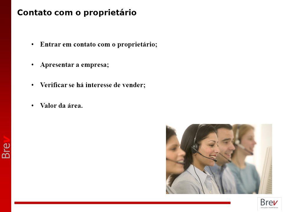 Bre v Contato com o proprietário Entrar em contato com o proprietário; Apresentar a empresa; Verificar se há interesse de vender; Valor da área.