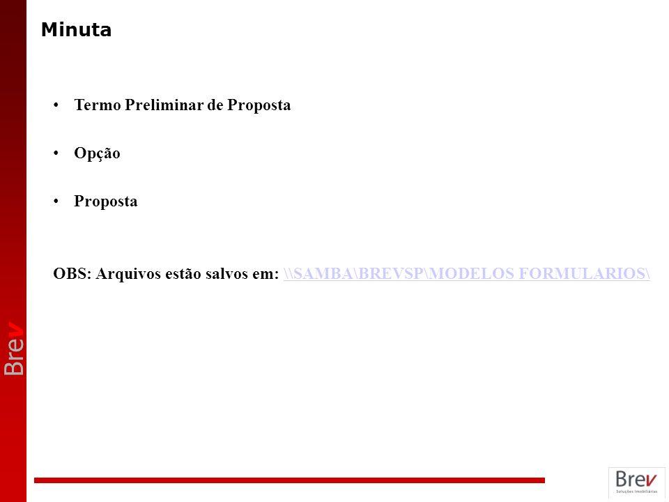 Bre v Minuta Termo Preliminar de Proposta Opção Proposta OBS: Arquivos estão salvos em: \\SAMBA\BREVSP\MODELOS FORMULARIOS\\\SAMBA\BREVSP\MODELOS FORM