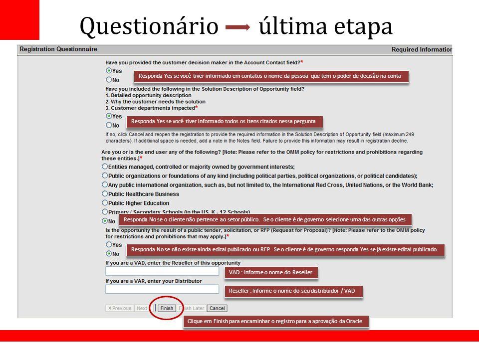 Questionário última etapa Reseller : Informe o nome do seu distribuidor / VAD VAD : Informe o nome do Reseller Responda Yes se você tiver informado em